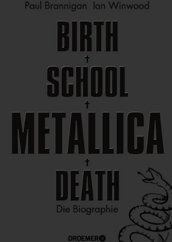 Birth School Metallica Death: Die Biographie
